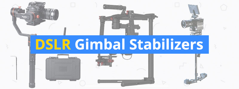 Best DSLR and Mirrorless Camera Gimbal Stabilizers