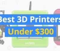 best-3d-printers-under-300