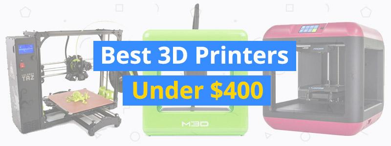 best-3d-printers-under-400
