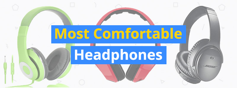 10 Most Comfortable Headphones of 2019