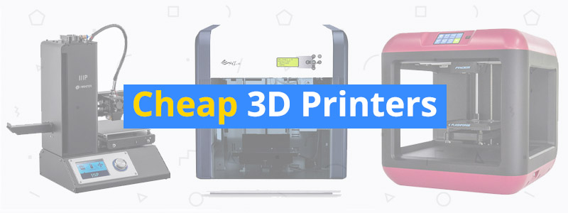 Best Cheap 3D Printers of 2018