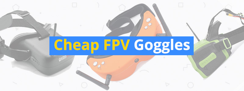 Best Cheap FPV Goggles for Drones