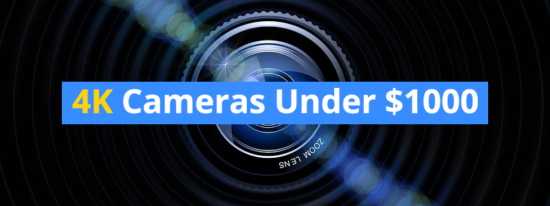 Best 4K Cameras Under $1000 in 2019