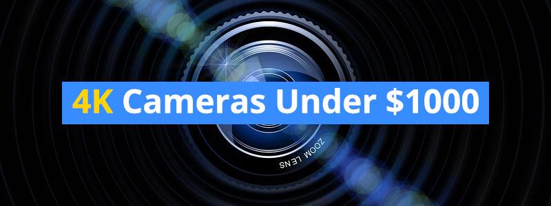 best-4k-cameras-under-1000