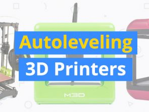 Best 3D Printers with Auto Bed Leveling