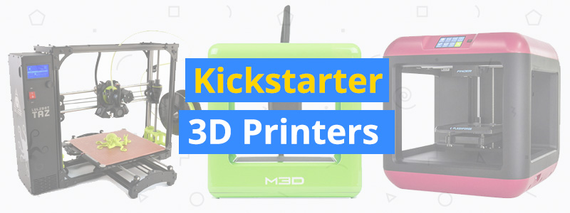 Best 3D Printers with Kickstarter Origins