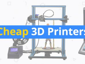 10 Best Cheap and Affordable 3D Printers of 2018