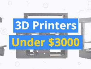 Best 3D Printers Under $3,000