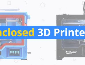 Best Enclosed 3D Printers