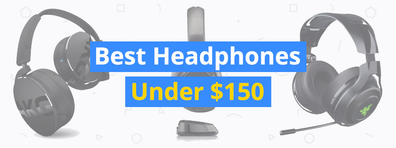 Best Headphones Under $150