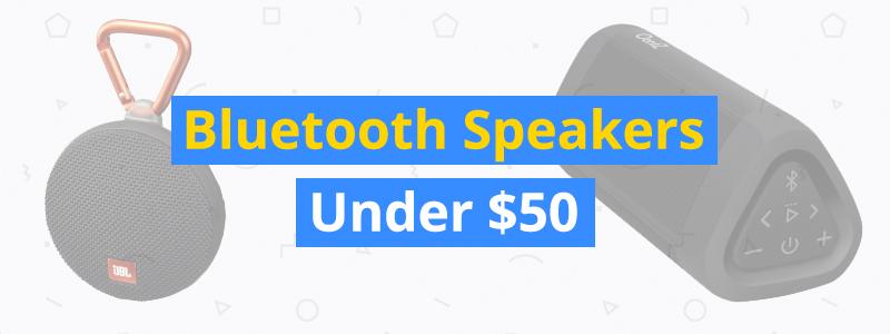 Best Bluetooth Speakers Under $50