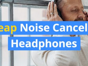 10 Best Cheap Noise Canceling Headphones