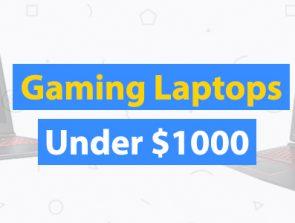 10 Best Gaming Laptops Under $1000