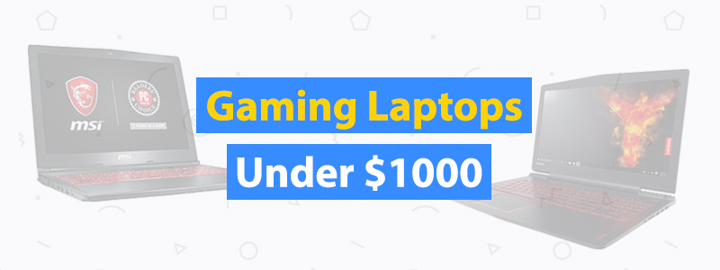 10 Best Gaming Laptops Under $1000
