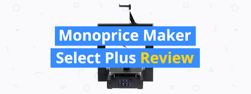 Monoprice Maker Select Plus Review