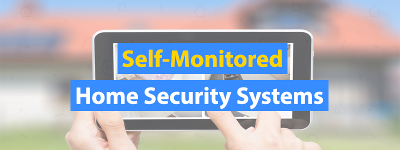 6 Best Self-Monitored Home Security Systems