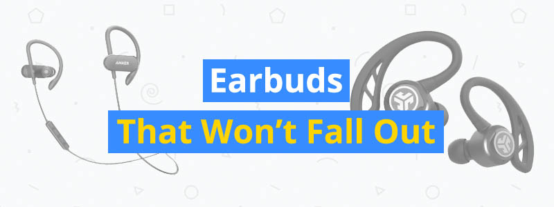 10 Best Earbuds That Won't Fall Out