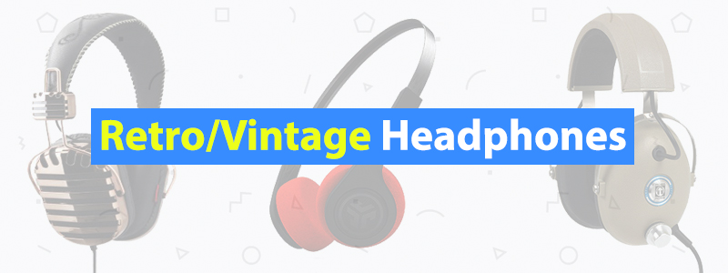 Best Retro and Vintage Headphones