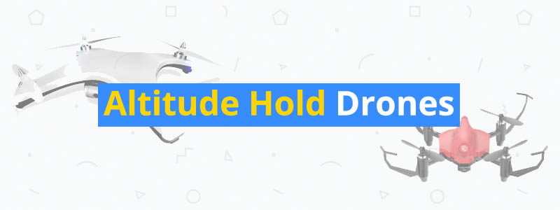7 Best Altitude Hold Drones