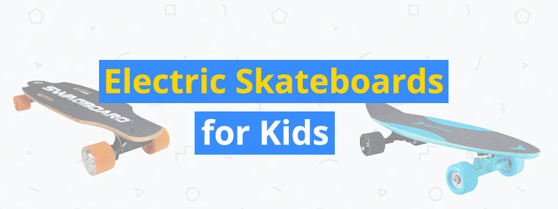 Best Electric Skateboards for Kids of 2019