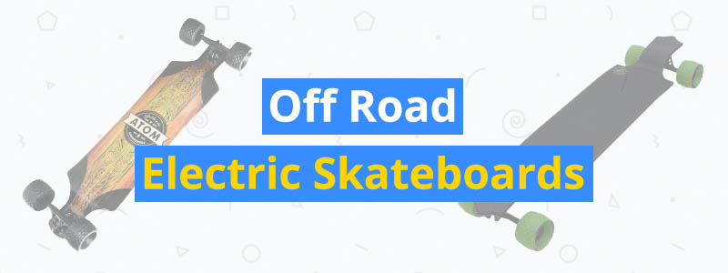 best off road electric skateboards