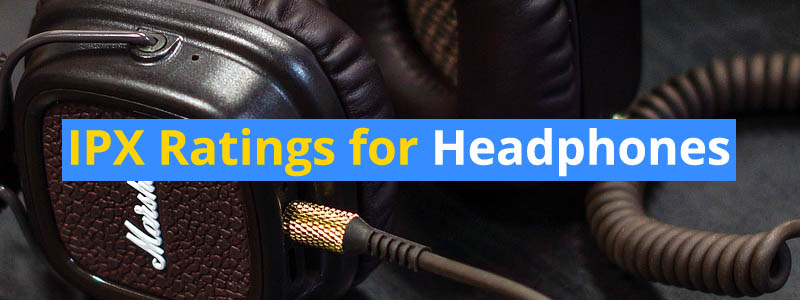 IPX Ratings for Headphones Explained – What Each Rating Means
