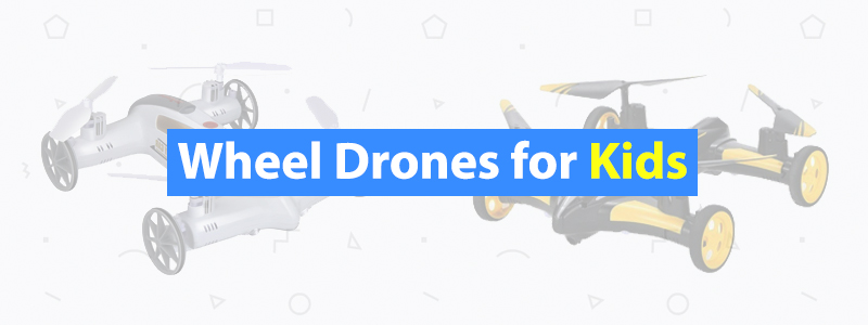 4 Best Wheel Drones for Kids
