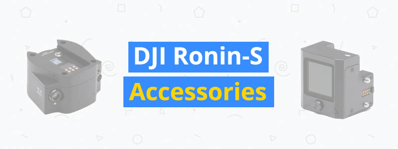 best dji ronin-s accessories