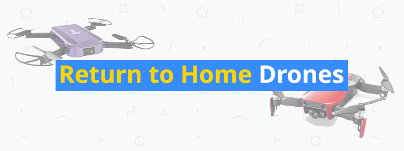 8 Return to Home Drones