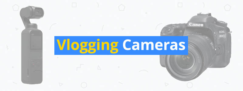6 Best Vlogging Cameras of 2019