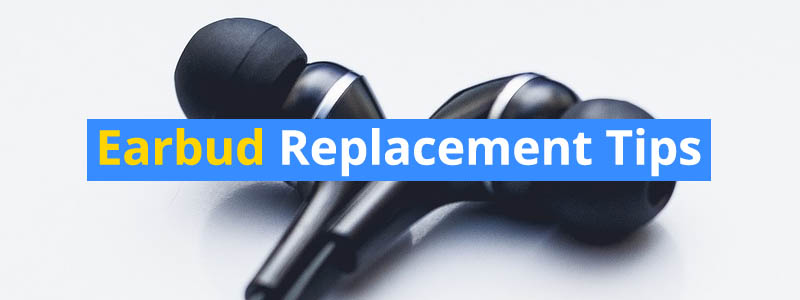 How to Replace Earbud Tips – Silicon, Rubber, and Foam