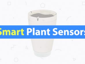 6 Best Smart Plant Sensors & Gardening Pots of 2019