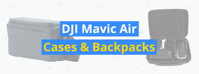 8 Best DJI Mavic Air Cases & Backpacks