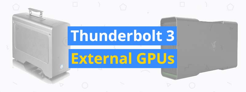 6 Best Thunderbolt 3 External GPUs