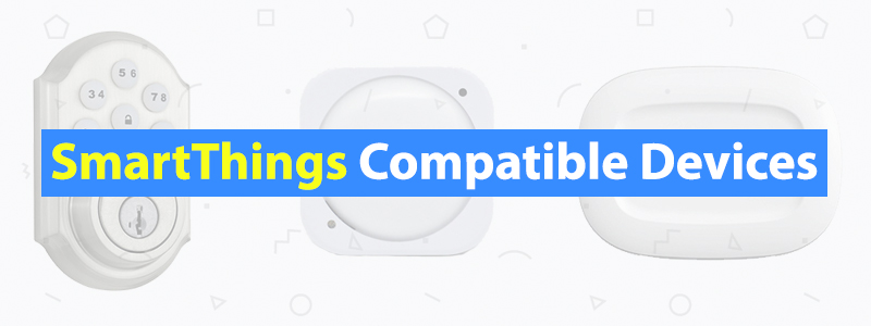 10 Best SmartThings Compatible Devices of 2019
