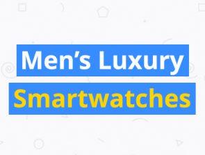 6 Best Luxury Smartwatches for Men