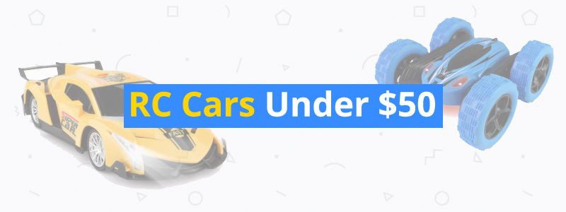 7 Best RC Cars Under $50 of 2019